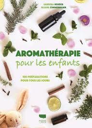 Aromathérapie pour les enfants : 100 préparations pour tous les jours, Sabrina Herber, Eliane Zimmermann, Delachaux et Niestlé, 2019