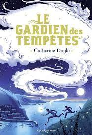 Le gardien des tempêtes, Catherine Doyle, Bayard Jeunesse, 2019