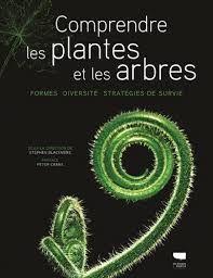 Comprendre les plantes et les arbres :  formes, diversité et stratégies de survie, Stephen Blackmore, Delachaux et Niestlé, 2019