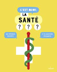 C'est quoi, la santé ? Nos réponses dessinées à tes questions pressantes, Jacques Azam, Milan, 2020
