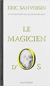 Le magicien d'Os, Eric Sanvoisin, Gilles Francescano, Balivernes, 2020