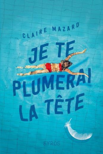 Je te plumerai la tête, Claire Mazard, Syros, 2020