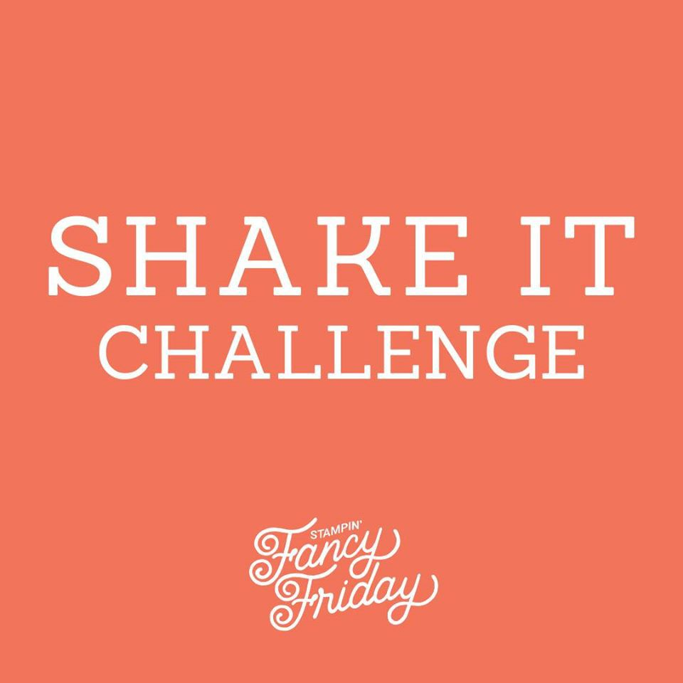 Stampin Fancy Friday ! Shaking It Challenge