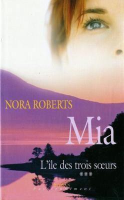 L'île des trois soeurs, tome 3: Mia de Nora Roberts