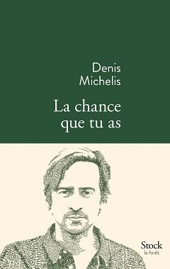 La chance que tu as - Denis Michelis