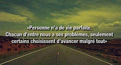 Nul n'a de vie parfaite... mais, certains choisissent d'avancer et non de s'arrêter...