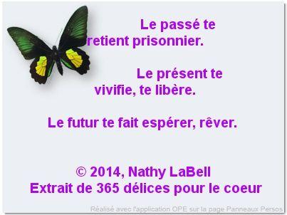 Le passé te retient prisonnier, le présent te vivifie, te libère, et le futur te fait espérer, rêver...