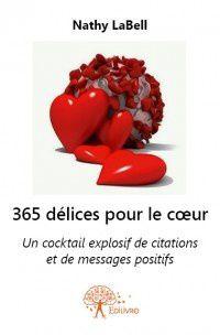 365 délices pour le coeur : 1 cocktail explosif de citations et de messages positifs