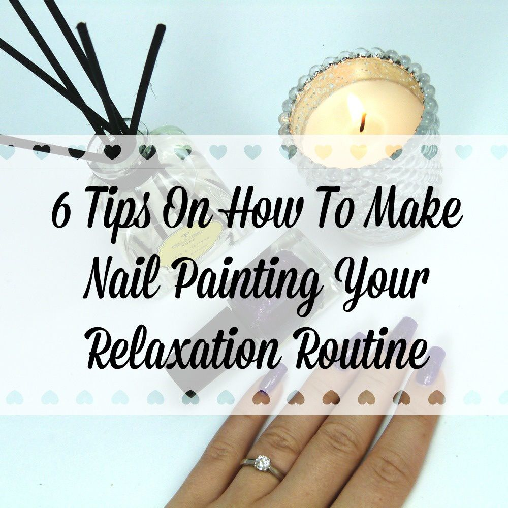 6 Tips On How To Make Nail Painting Your Relaxation Routine