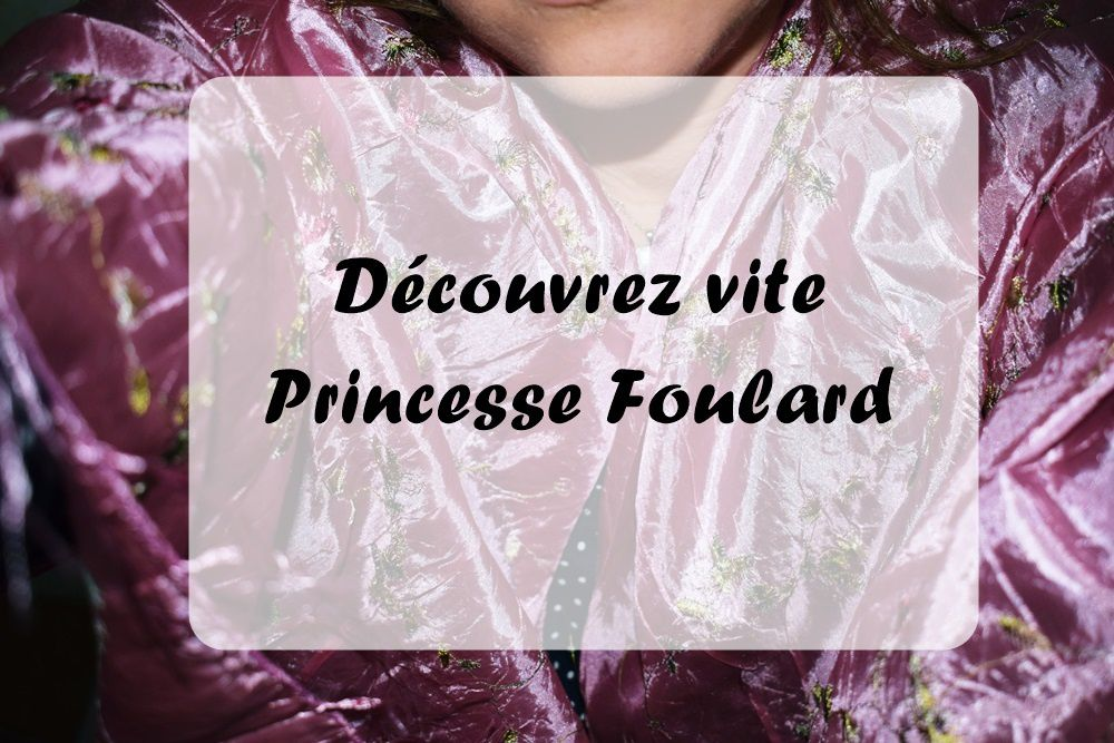 Découvrez vite Princesse Foulard