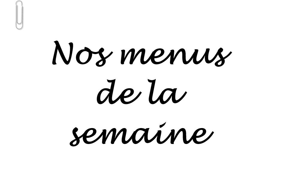 MENUS DE LA SEMAINE. #138