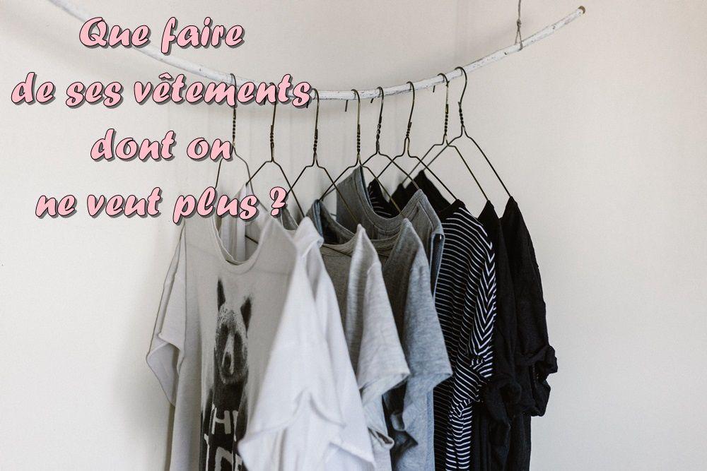 Que faire de ses vêtements dont on ne veut plus ?