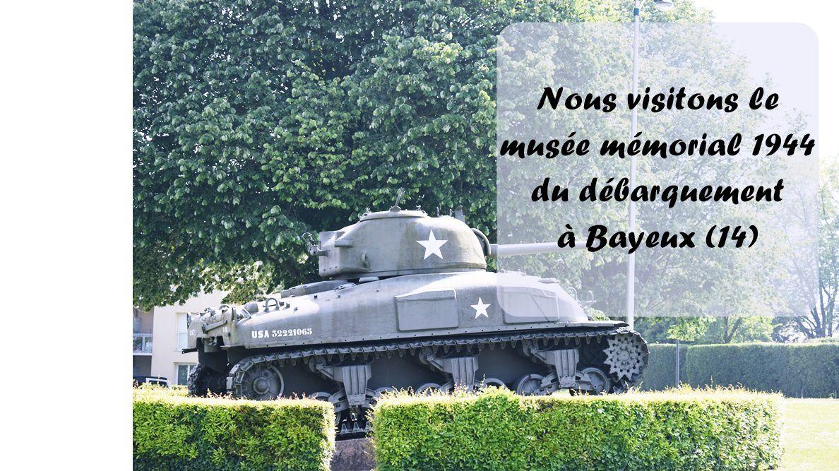 Week-end en amoureux : On a visité les plages du débarquement [Part.1 : Musée mémorial 1944 : Bataille de Normandie, à Bayeux (14)]