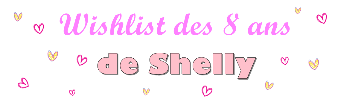 Wishlist des 8 ans de Shelly