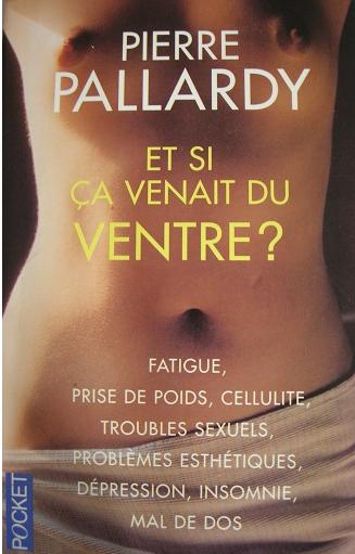 e1c5103ed42ce4 A l instar d Edgar Cayce, l ostéopathe Pierre Pallardy pense lui aussi que  de très nombreuses maladies (dont des graves) proviennent du ventre,  c est-à-dire ...