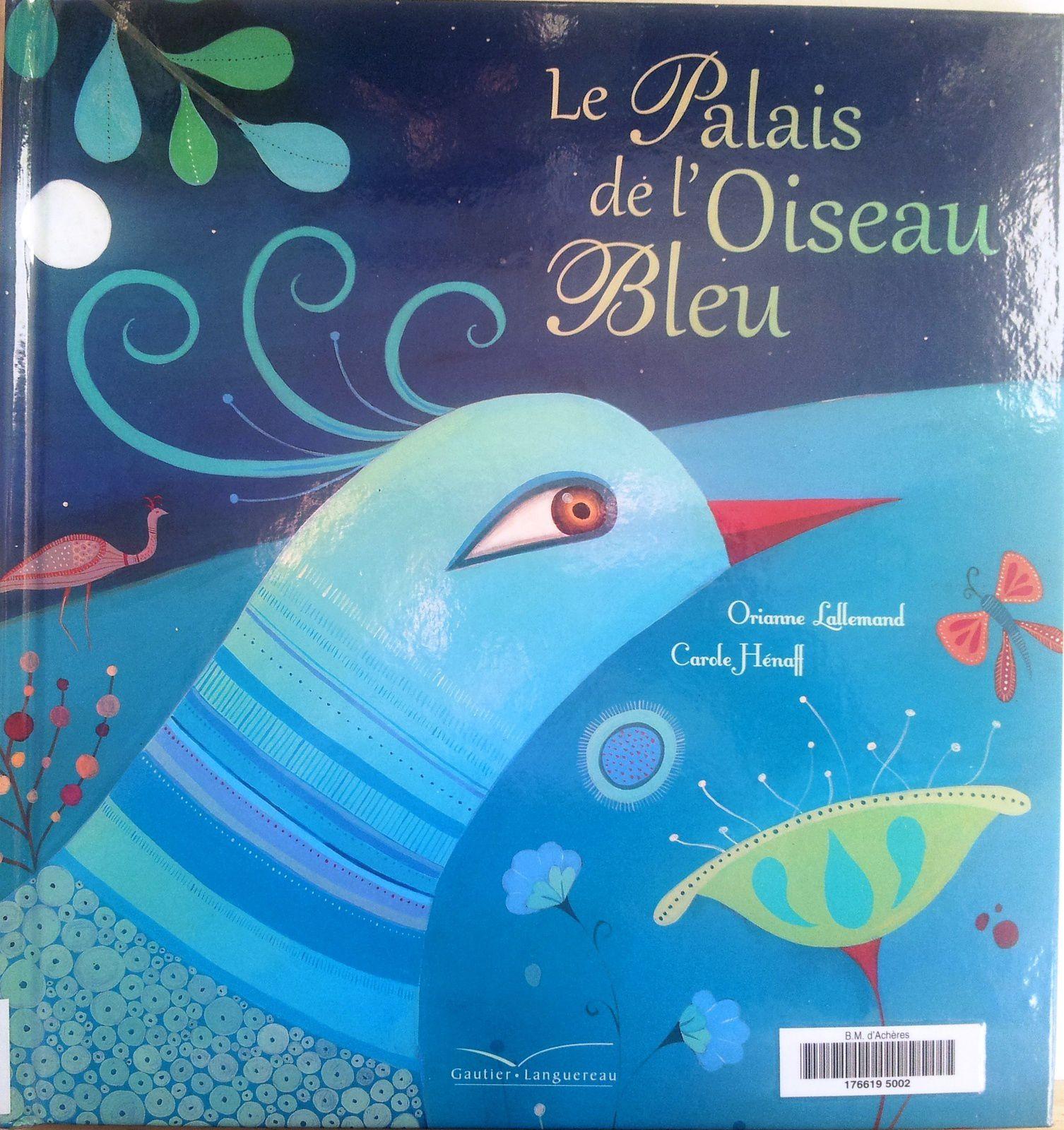 Le Palais de l'Oiseau Bleu. Orianne LALLEMAND et Carole HENAFF - 2011 (Dès 5 ans)