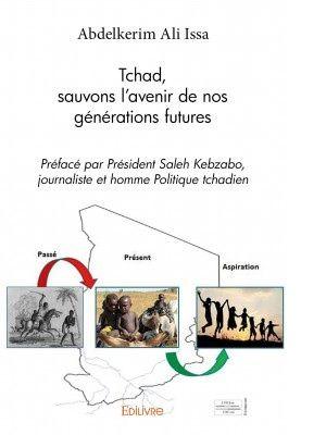 Tchad, sauvons l'avenir de nos générations futures, un livre d'Abdelkerim Ali Issa,préfacé par Saleh Kebzabo