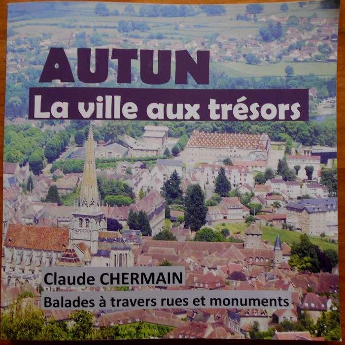 """""""Autun La ville aux Trésors"""", un ouvrage de Claude Chermain"""
