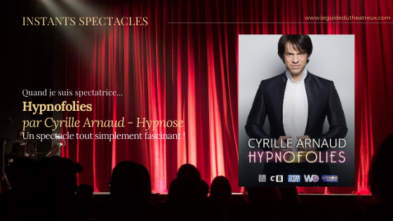 "Cyrille Arnaud dans ""Hypnofolies"" : tout simplement Fascinant !"