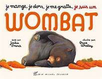 Je mange, je dors, je me gratte, je suis un wombat _ Jackie FRENCH & Bruce WHATEY