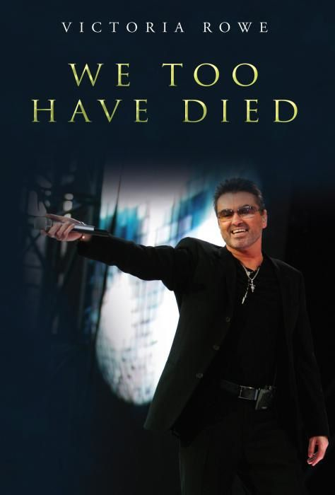 WE TOO HAVE DIED A POETRY BOOK ABOUT GEORGE MICHAEL
