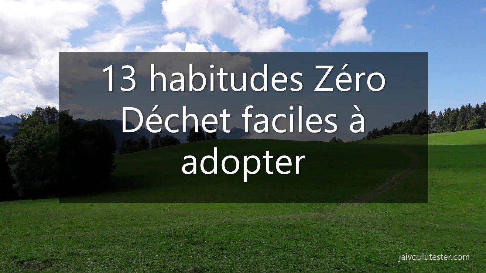 ... les 13 habitudes zéro déchet faciles à adopter
