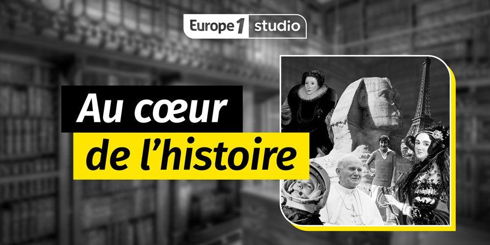 Le podcast historique « Au Cœur de L'Histoire » revient en janvier sur Europe 1 avec l'historien Jean des Cars