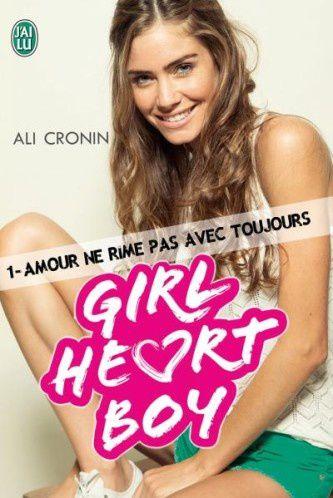 Girl heart boy. Tome 1 : Amour ne rime pas avec toujours d'Ali Cronin