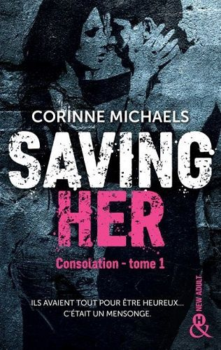 Consolation. Tome 1. Saving her de Corinne Michaels