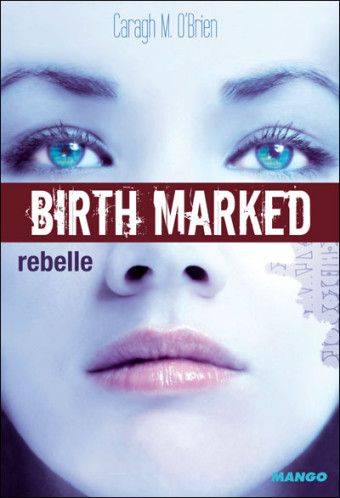 Birth Marked. Tome 1. Rebelle Caragh M. O'Brien