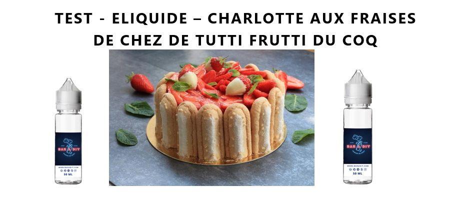 Test - Eliquide - Charlotte aux Fraises de chez Tutti Frutti Du Coq