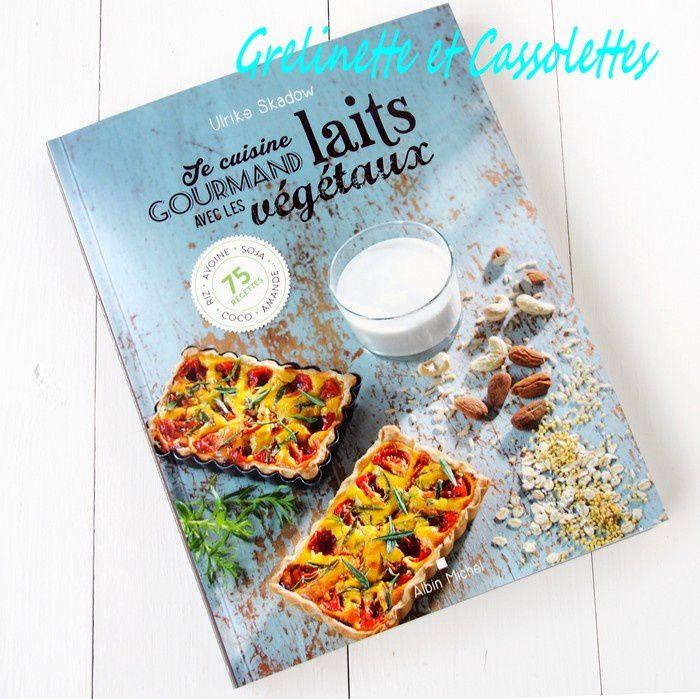 Je Cuisine Gourmand avec les Laits Végétaux, Ulrike Skadow