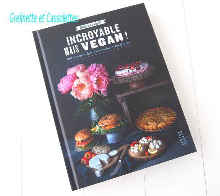 Incroyable mais Vegan ! 100 recettes végétales carrément bluffantes