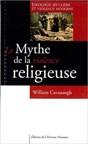 William T. Cavanaugh, Le mythe de la violence religieuse