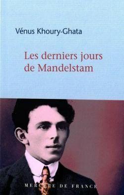 Les derniers jours de Mandelstam de Vénus Khoury-Ghata (Mercure de France)