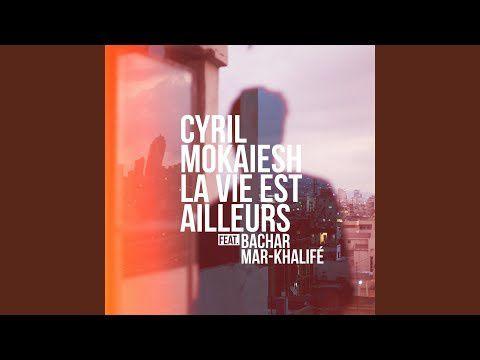 """Cyril Mokaiesh feat. Bachar Mar-Khalifé : """"la Vie est Ailleurs"""" / ACTUALITE MUSICALE"""