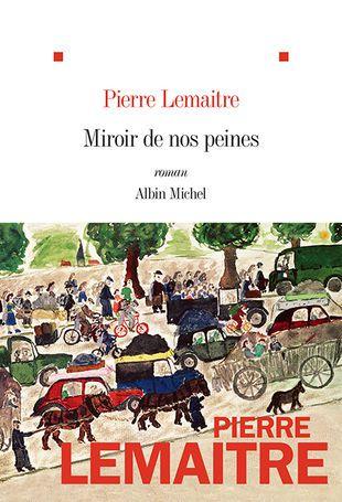 MIROIR DE NOS PEINES / LITTERATURE / PIERRE LEMAITRE