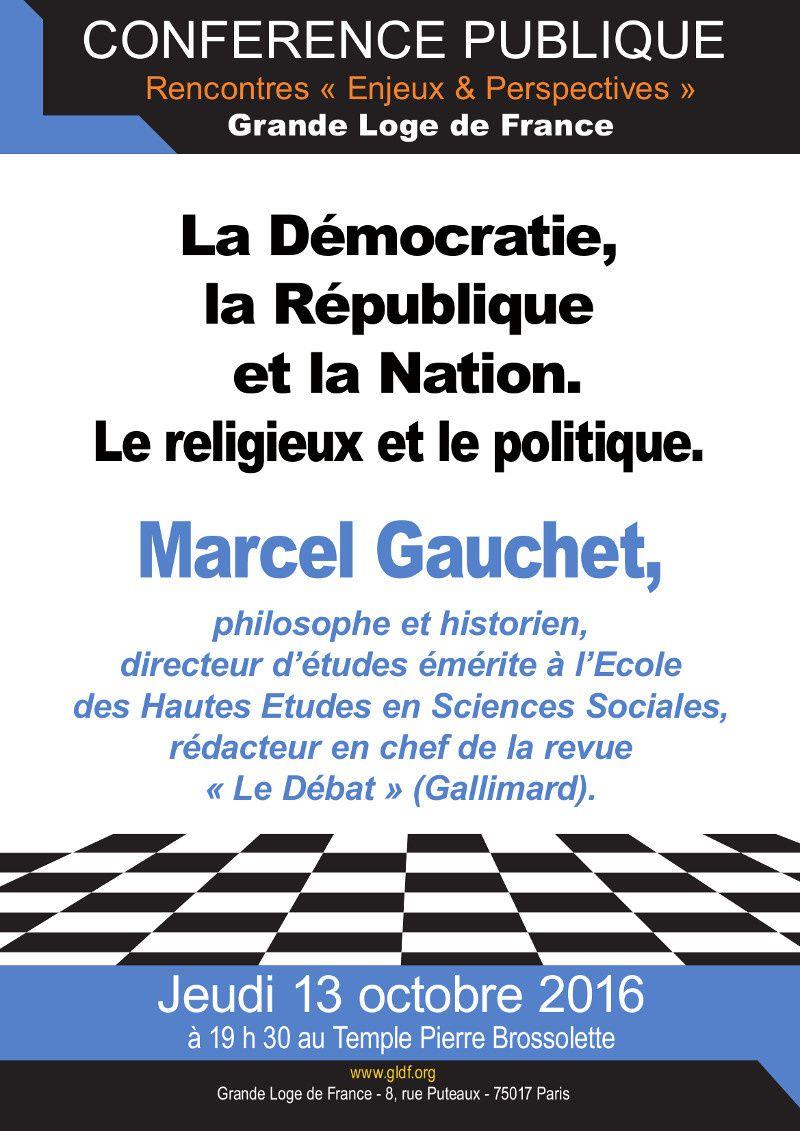 Marcel Gauchet : La Démocratie, la République et la Nation. Le religieux et le politique. Conférence le 13 octobre 2016 à 19 h 30 à Paris.