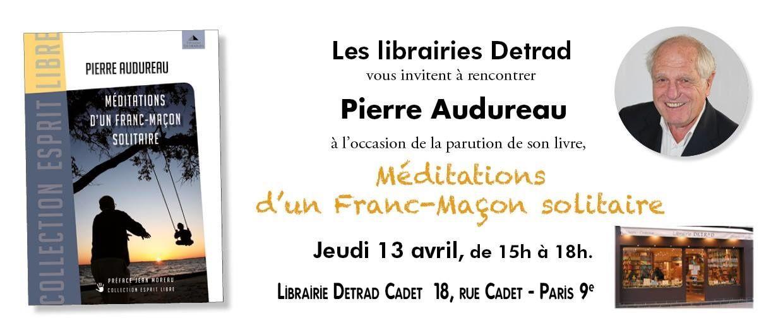 """Detrad : Dédicace de Pierre Audureau pour son livre """"Méditations d'un Franc-Maçon solitaire"""" le 13 avril 2017 de 15h à 18h à Paris"""