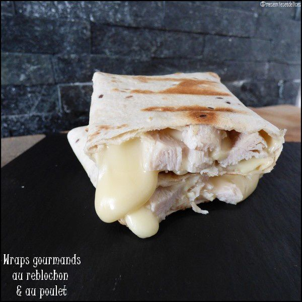 Wraps gourmands au poulet & au reblochon