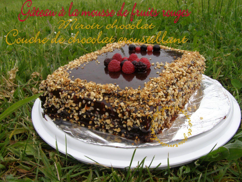 Gâteau à la mousse de fruits rouges, couche chocolat croustillant, miroir chocolat Jaclyne cuisine et gourmandise