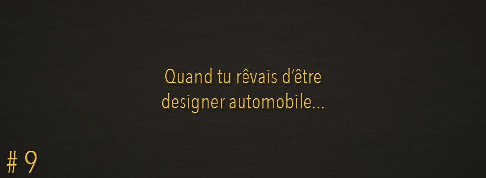 Quand tu rêvais d'être designer automobile...