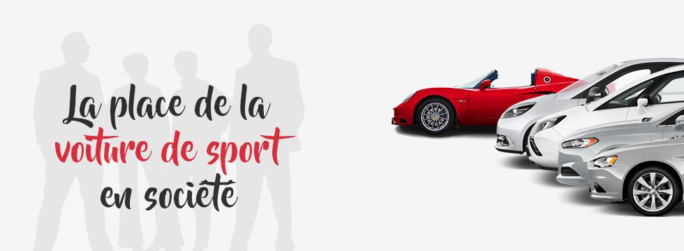 Billet d'humeur : la place de la voiture de sport en société
