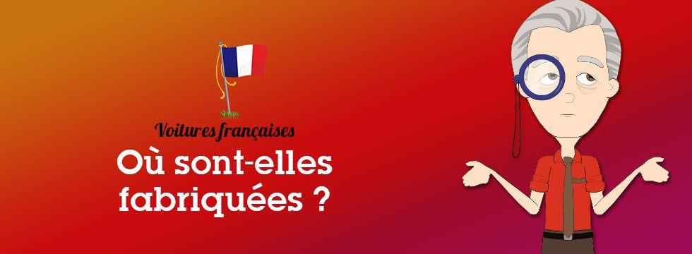 Où sont réellement fabriquées les voitures françaises ?