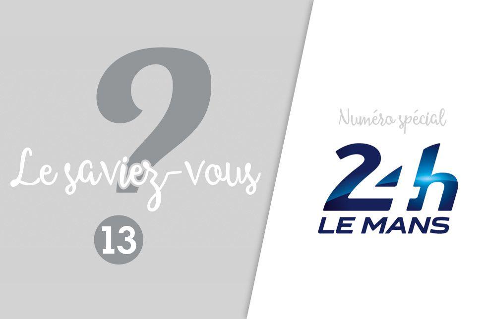 Le saviez-vous ? #13 - Spécial 24 Heures du Mans