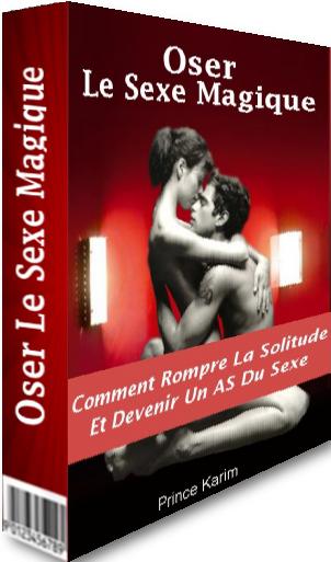 Oser le sexe magique, la magie du sexe et les rituels d'amour puissants