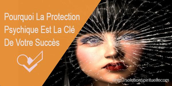 La Protection Psychique Est La Clé De Votre Succès