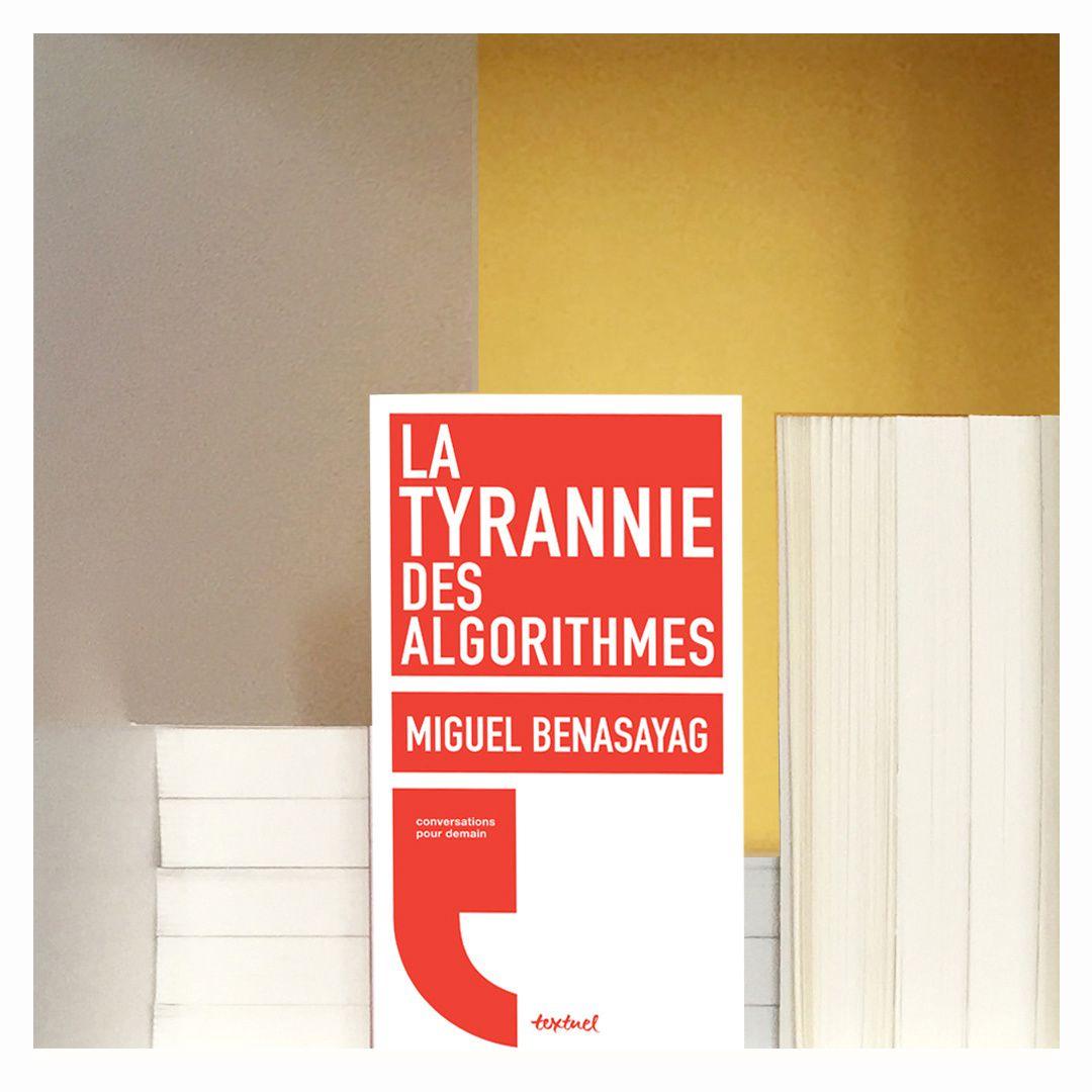 #Culture - #Livre - La tyrannie des algorithmes de Miguel Benasayag aux éditions Textuel
