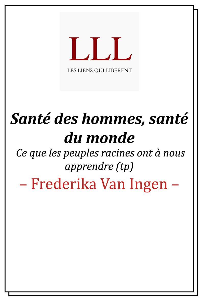 #LIVRE - Santé des hommes, santé du monde - Ce que les peuples racines ont à nous apprendre - Frederika Van Ingen