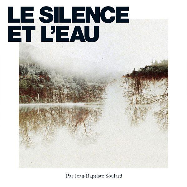 #MUSIQUE - JB Soulard : concept album Le Silence et l'Eau / le clip de Grand Baïkal feat Bessa